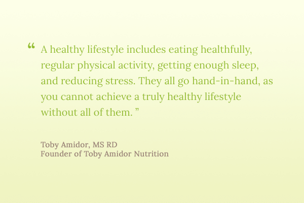 A healthy lifestyle includes eating healthfully, regular physical activity, getting enough sleep, and reducing stress. They all go hand-in-hand, as you cannot achieve a truly healthy lifestyle without all of them.