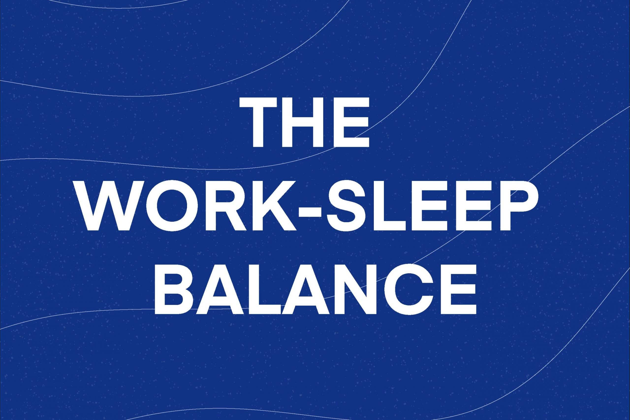 The Work-Sleep Balance