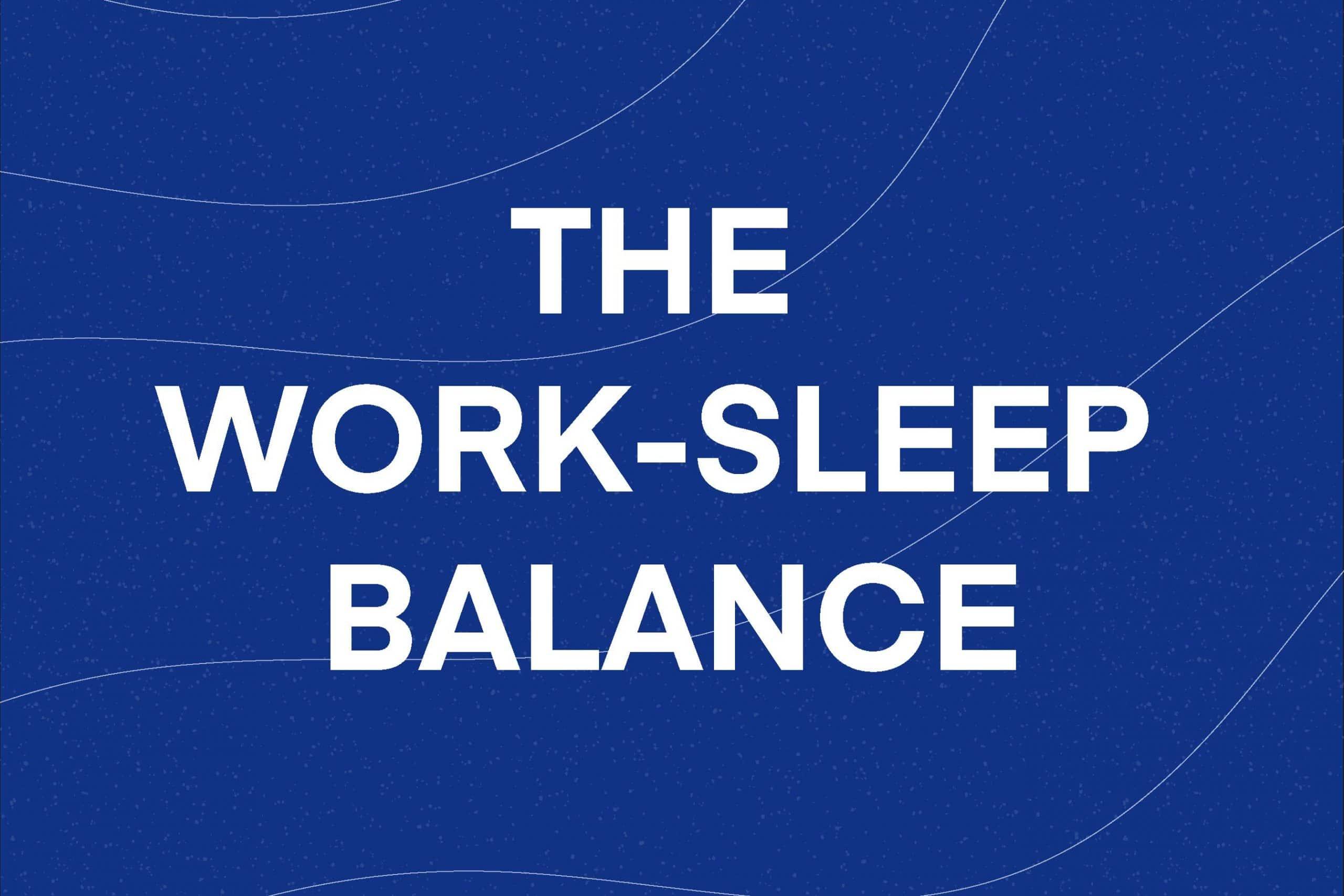 The Work-Sleep Balance